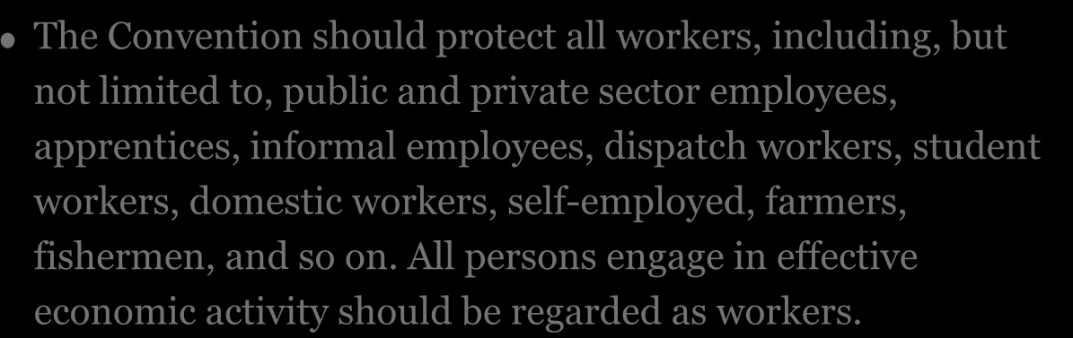 Recommendation 1 The Convention should protect all workers, including, but not limited to, public and private sector employees, apprentices, informal employees, dispatch