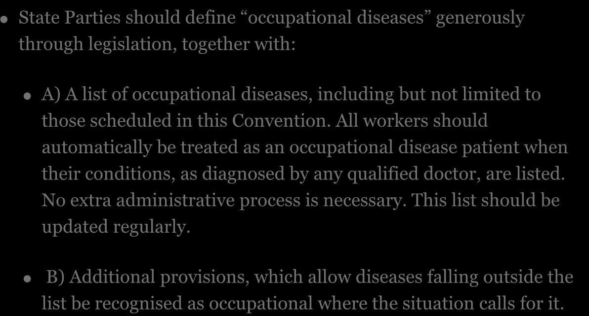 Recommendation 6 State Parties should define occupational diseases generously through legislation, together with: A) A list of occupational diseases, including but not limited to those scheduled in