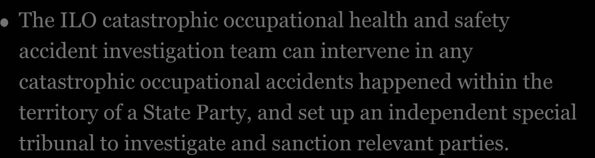 Recommendation 12 The ILO catastrophic occupational health and safety accident investigation team can intervene in any catastrophic occupational