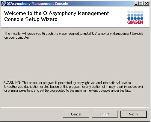 QIAsymphony Management Console 2.3.2 Installation Begin installation of the QMC as follows. 1. Check that the minimum PC requirements (see Section 2.3.1, above) are met. 2. Uninstall any previous versions of the QIAsymphony Management Console on the PC that connects to the QIAsymphony.