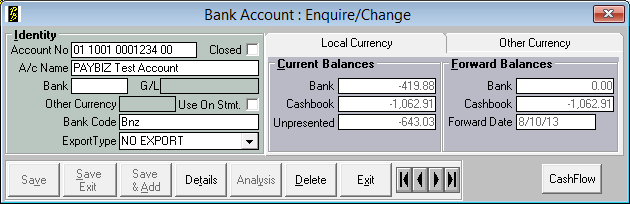 Bank Accounts PayBiz main menu > Banking > Bank Accounts Figure 1: Bank Account screen Field Identity Account No A/c Name Bank G/L Other Currency Use on Stmt Bank Code Export Type Description Up to