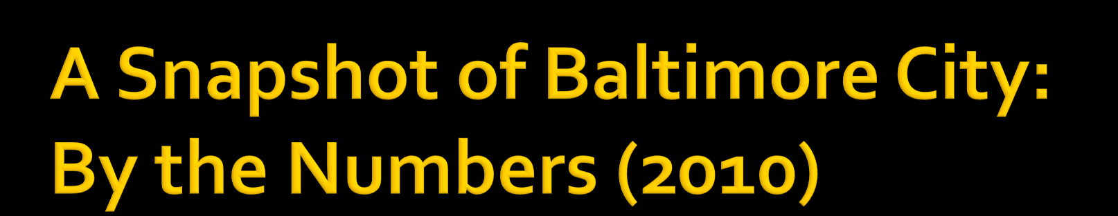 Characteristic Baltimore City Maryland Total Population 620,961 (10.8%) 5,773,552 White 29.6% 58.2% Black 63.