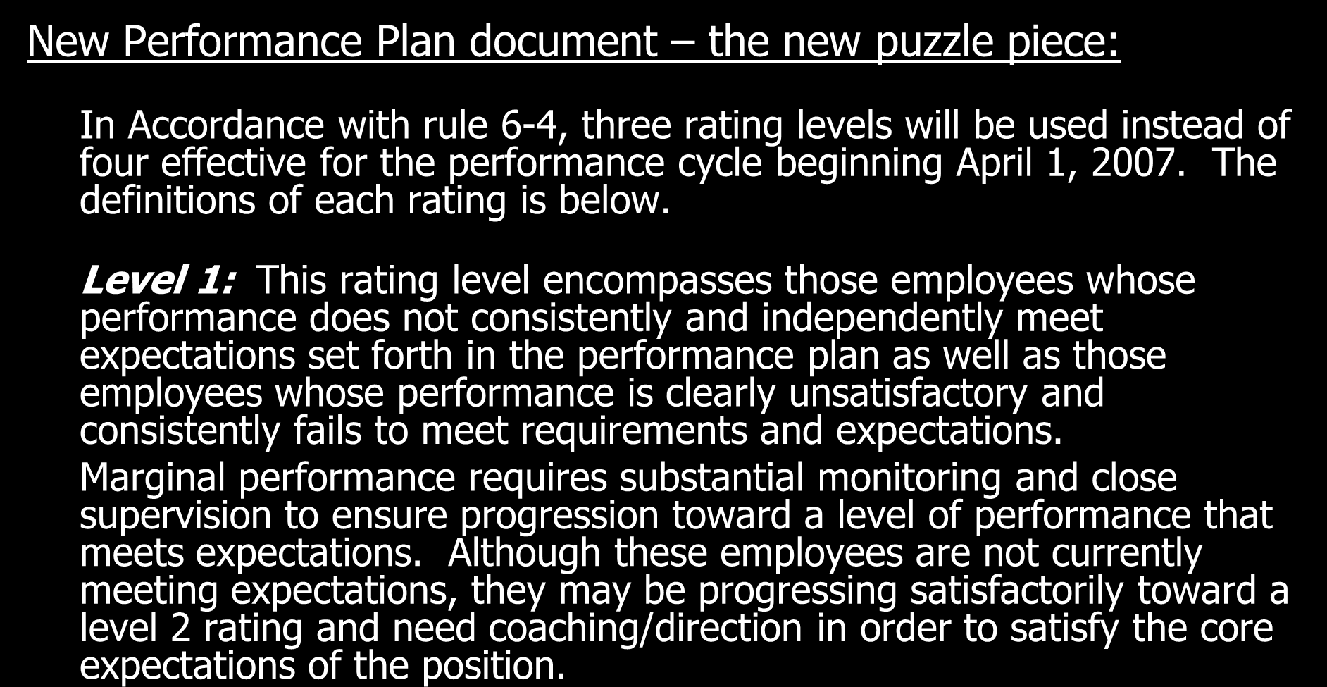 New Performance Plan document the new puzzle piece: In Accordance with rule 6-4, three rating levels will be used instead of four effective for the performance cycle beginning April 1, 2007.