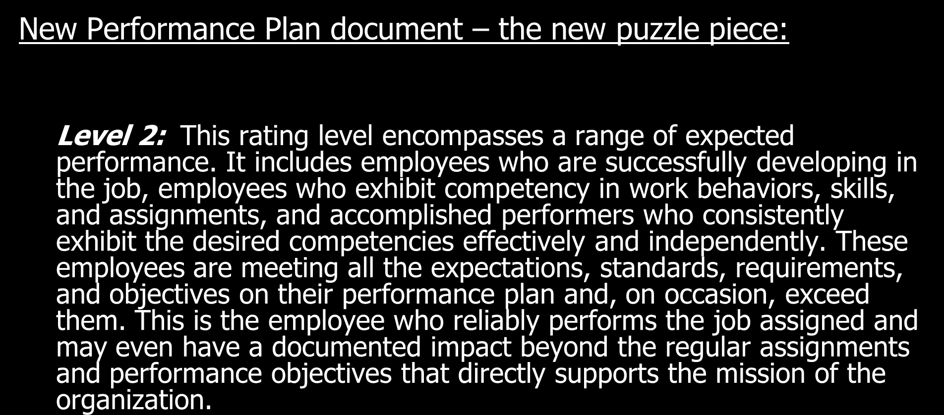 New Performance Plan document the new puzzle piece: Level 2: This rating level encompasses a range of expected performance.