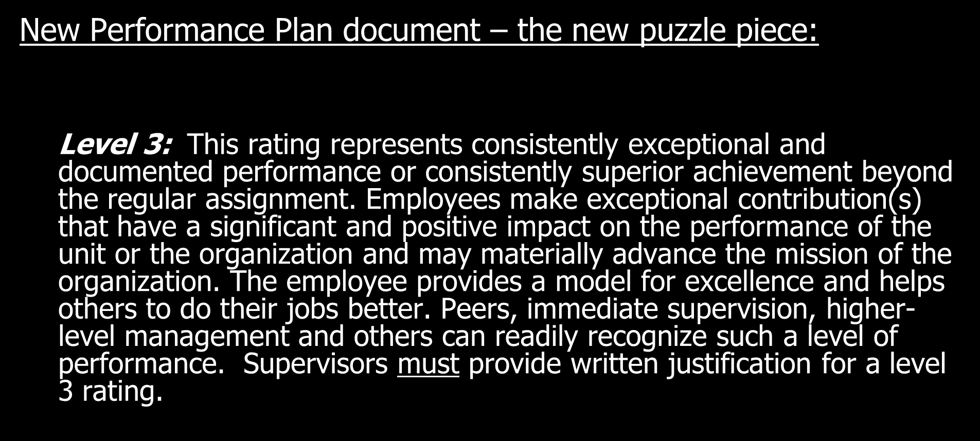 New Performance Plan document the new puzzle piece: Level 3: This rating represents consistently exceptional and documented performance or consistently superior achievement beyond the regular