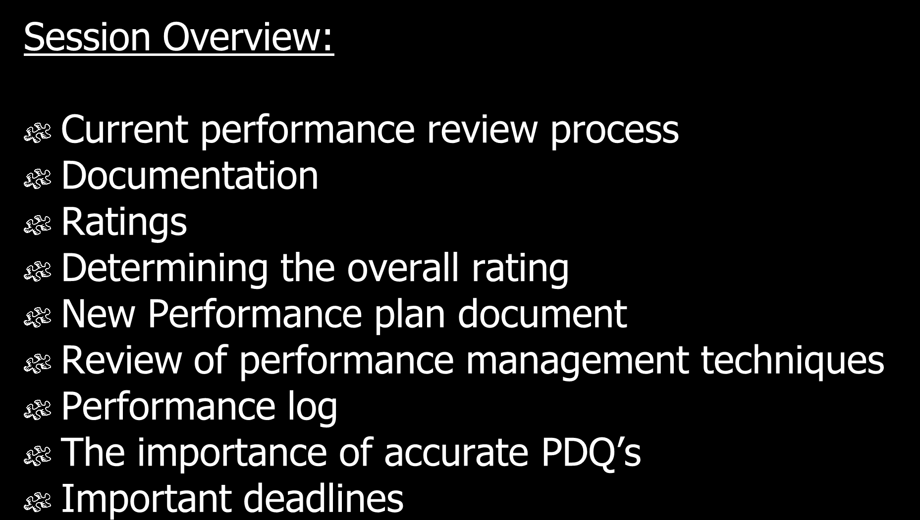Session Overview: Current performance review process Documentation Ratings Determining the overall rating New Performance