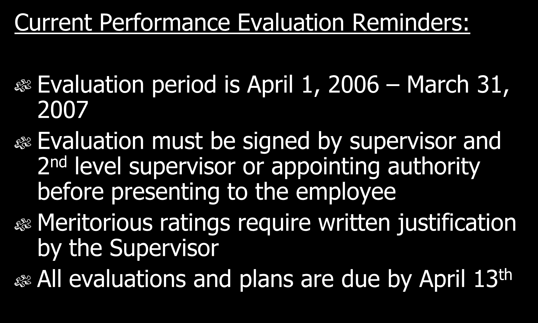 Current Performance Evaluation Reminders: Evaluation period is April 1, 2006 March 31, 2007 Evaluation must be signed by supervisor and 2 nd level supervisor or