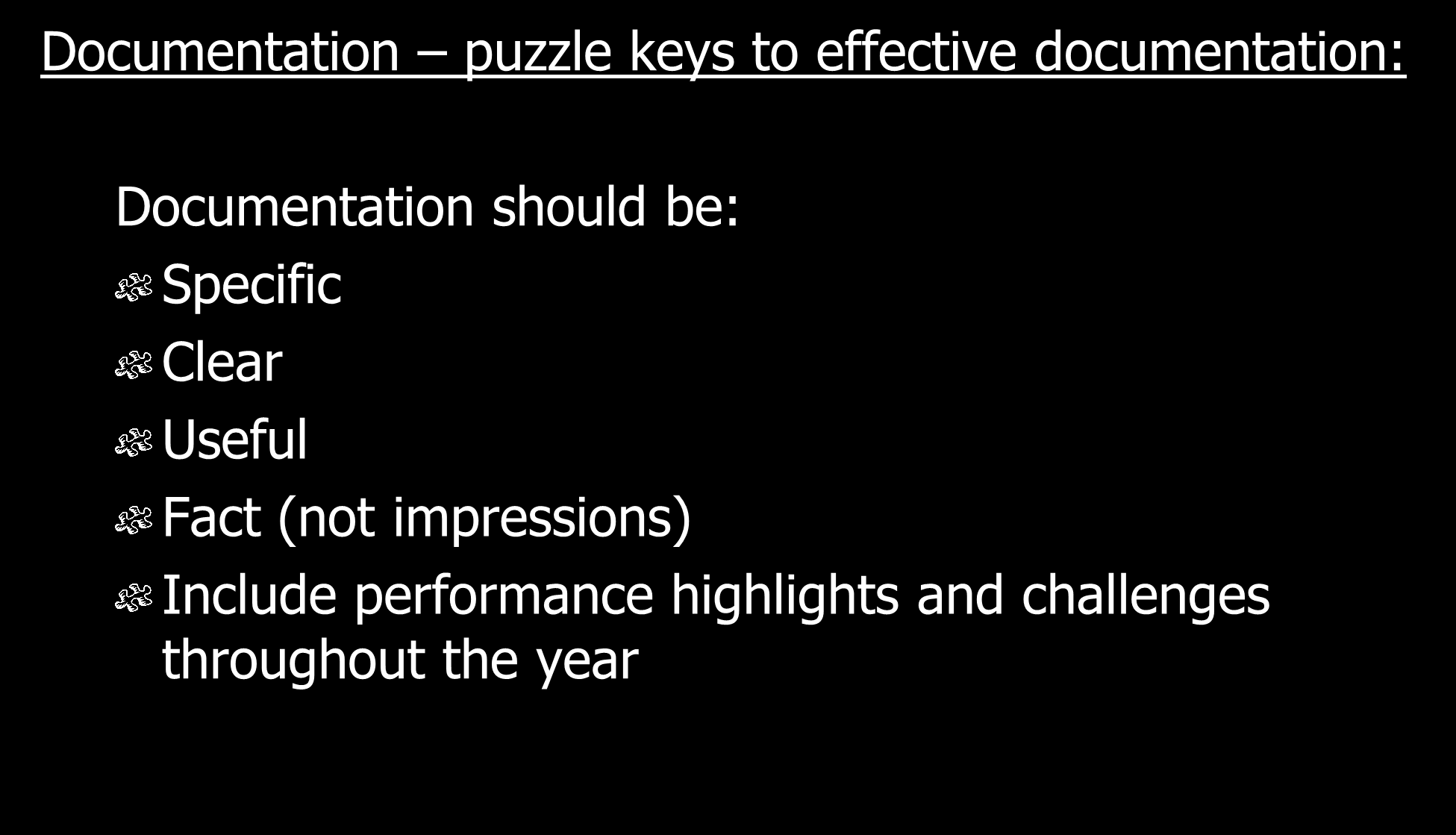 Documentation puzzle keys to effective documentation: Documentation should be: Specific Clear