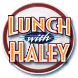 Reserve your seat: www.lunchwithhaley.