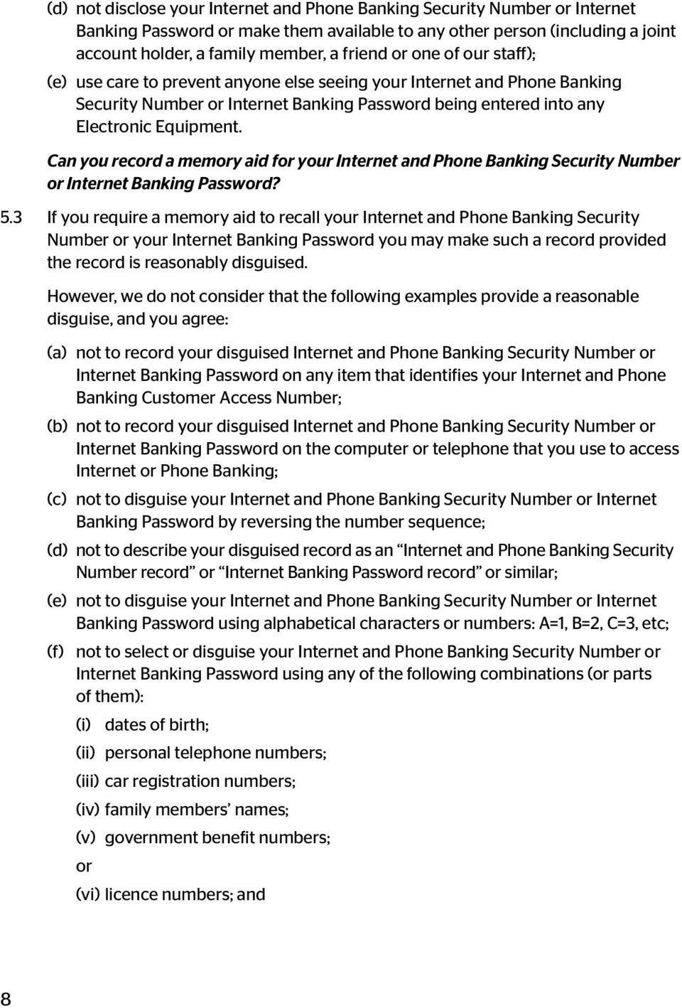 Can you record a memory aid for your Internet and Phone Banking Security Number or Internet Banking Password? 5.