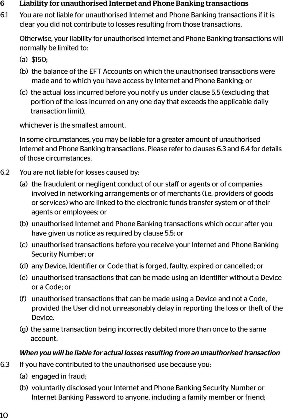 10 Otherwise, your liability for unauthorised Internet and Phone Banking transactions will normally be limited to: (a) $150; (b) the balance of the EFT Accounts on which the unauthorised transactions