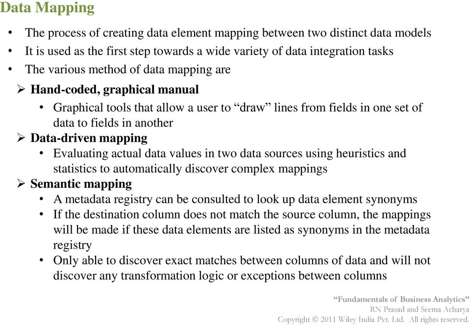 data sources using heuristics and statistics to automatically discover complex mappings Semantic mapping A metadata registry can be consulted to look up data element synonyms If the destination