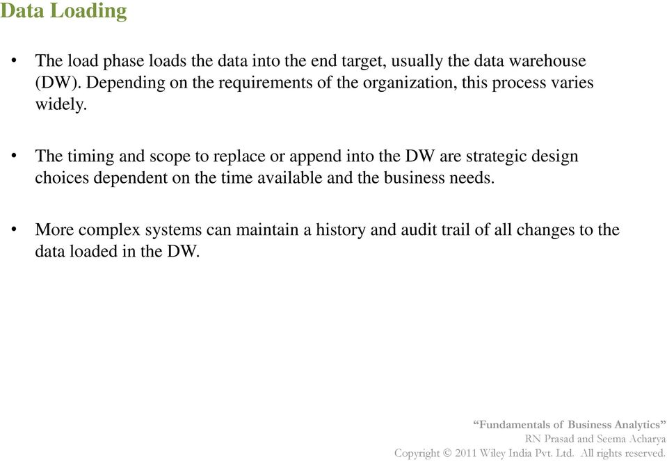The timing and scope to replace or append into the DW are strategic design choices dependent on the time