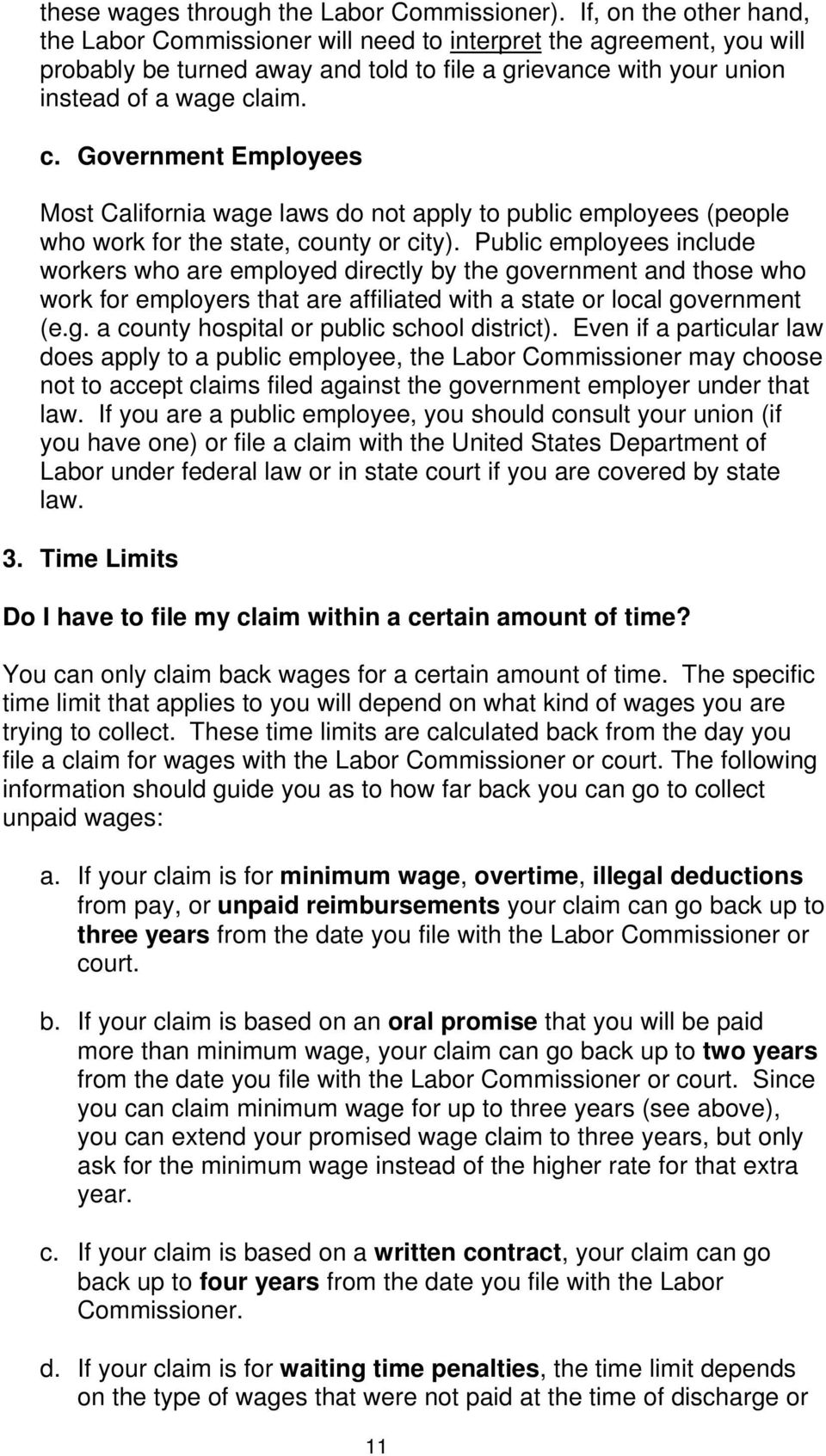 aim. c. Government Employees Most California wage laws do not apply to public employees (people who work for the state, county or city).