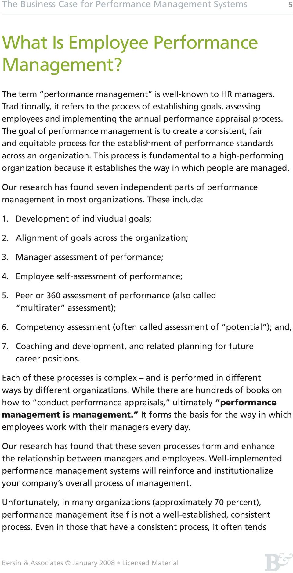 The goal of performance management is to create a consistent, fair and equitable process for the establishment of performance standards across an organization.