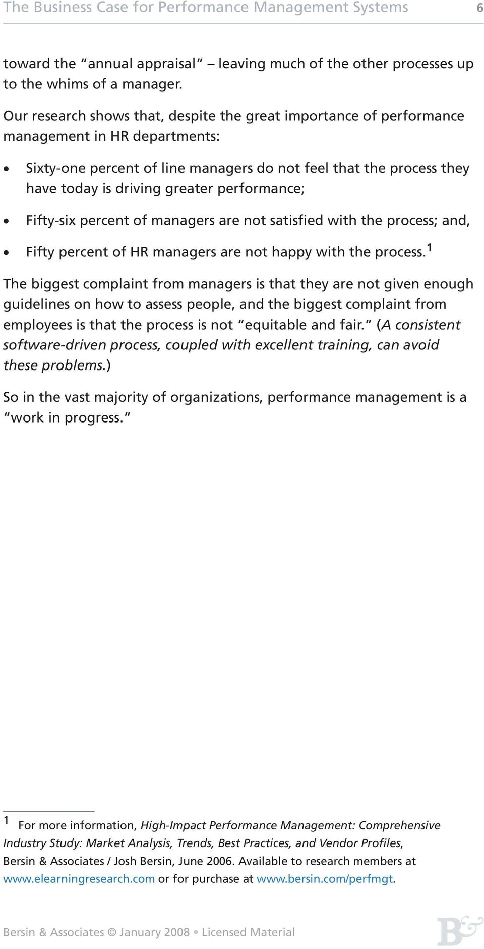 performance; Fifty-six percent of managers are not satisfied with the process; and, Fifty percent of HR managers are not happy with the process.