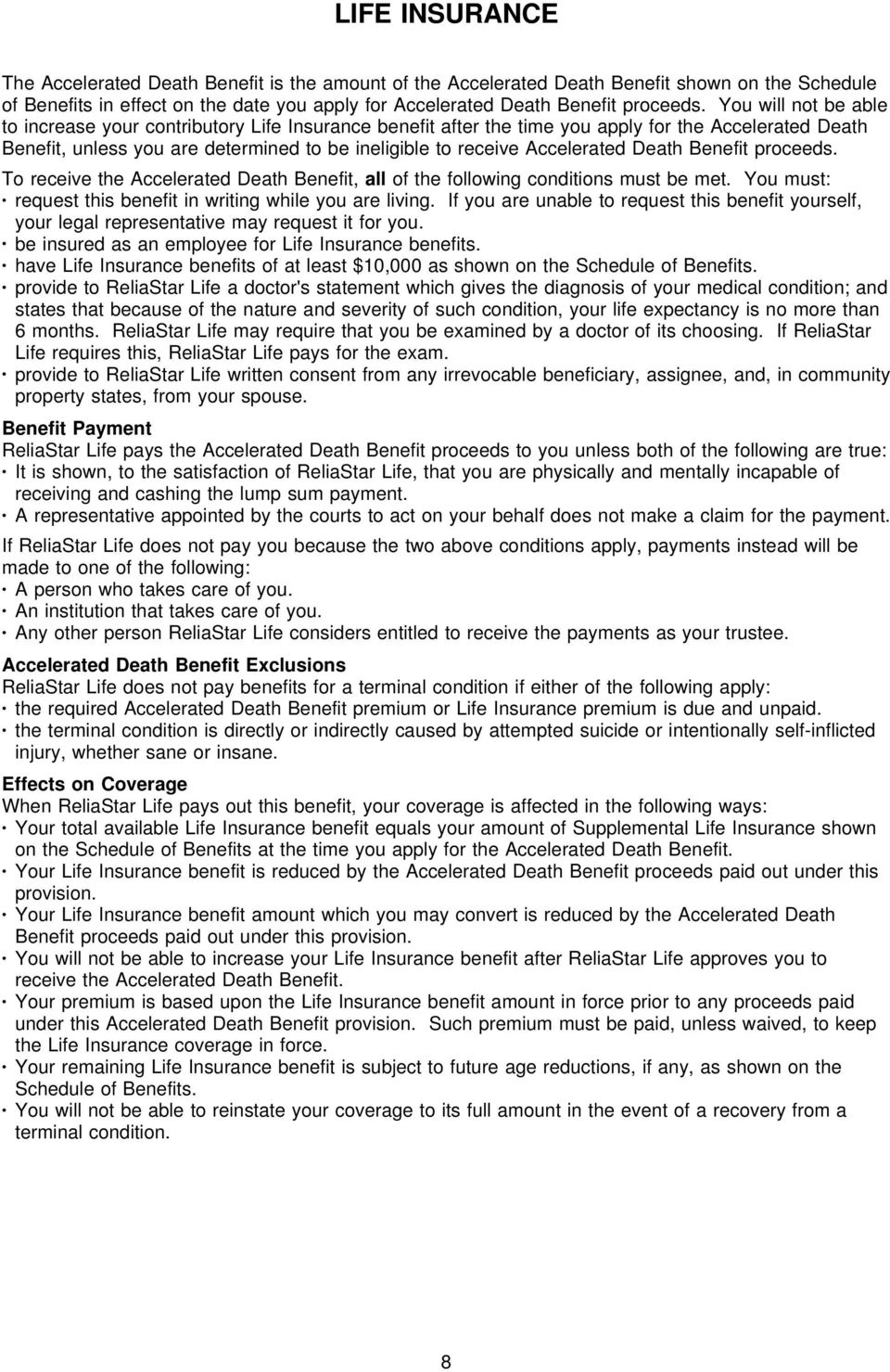 Death Benefit proceeds. To receive the Accelerated Death Benefit, all of the following conditions must be met. You must: request this benefit in writing while you are living.