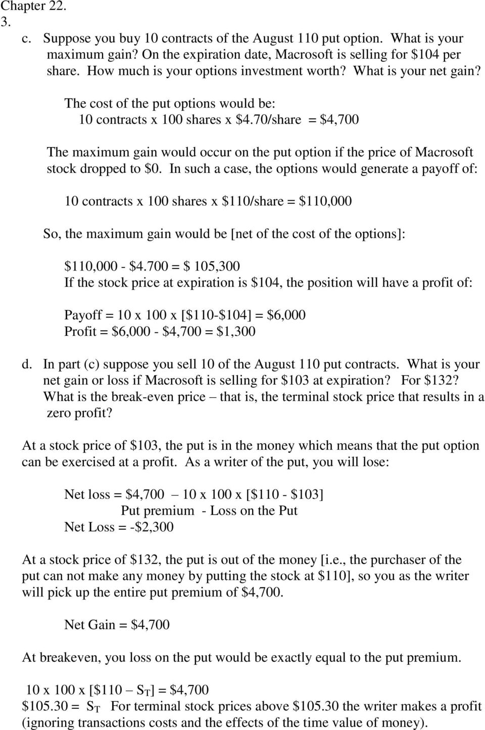 70/share = $4,700 The maximum gain would occur on the put option if the price of Macrosoft stock dropped to $0.