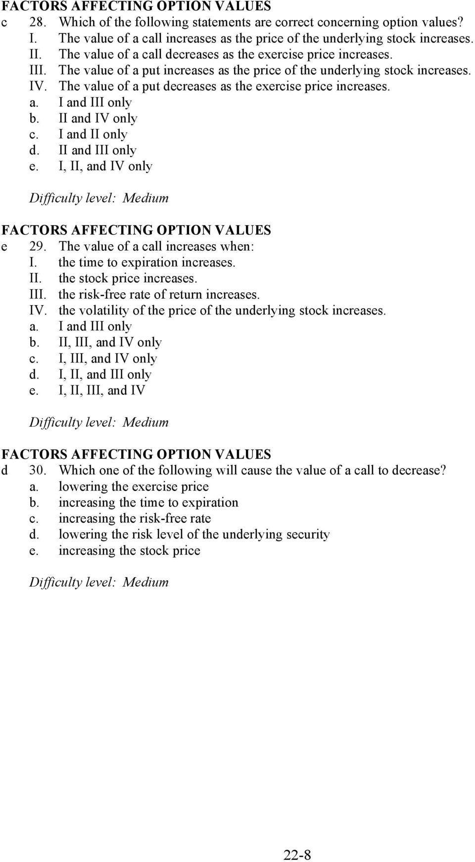 The value of a put decreases as the exercise price increases. a. I and III only b. II and IV only c. I and II only d. II and III only e. I, II, and IV only FACTORS AFFECTING OPTION VALUES e 29.
