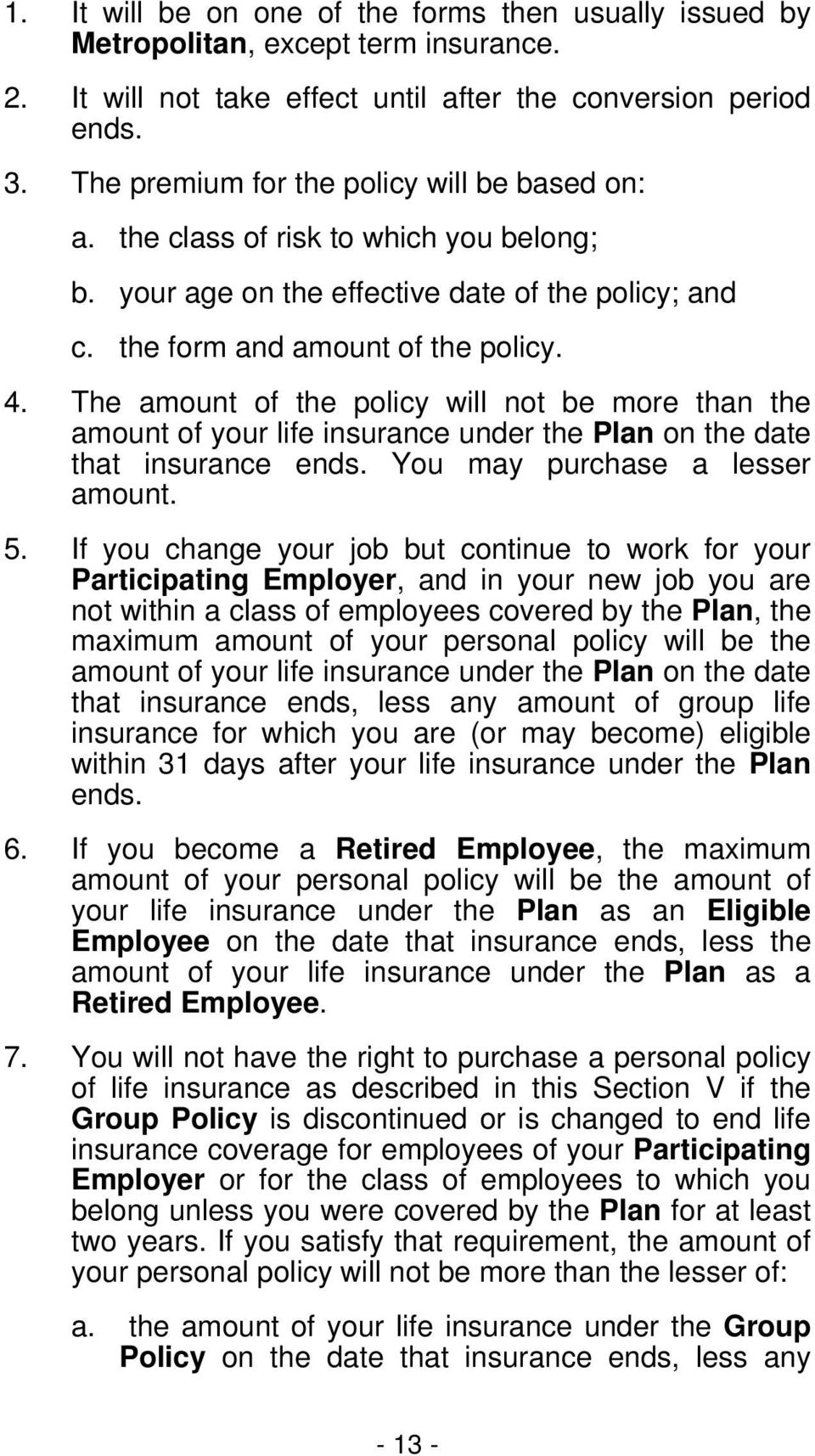 The amount of the policy will not be more than the amount of your life insurance under the Plan on the date that insurance ends. You may purchase a lesser amount. 5.