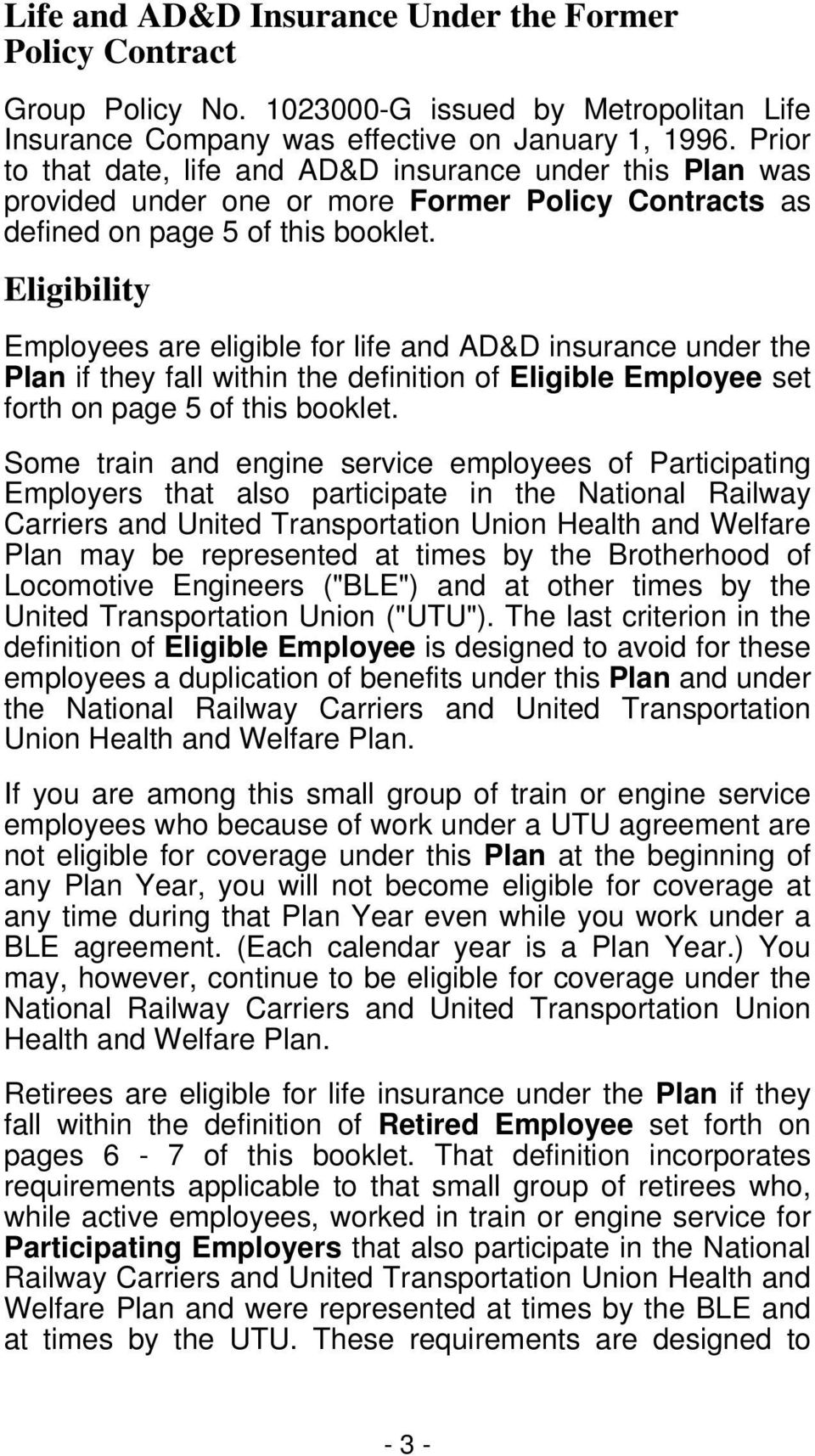 Eligibility Employees are eligible for life and AD&D insurance under the Plan if they fall within the definition of Eligible Employee set forth on page 5 of this booklet.