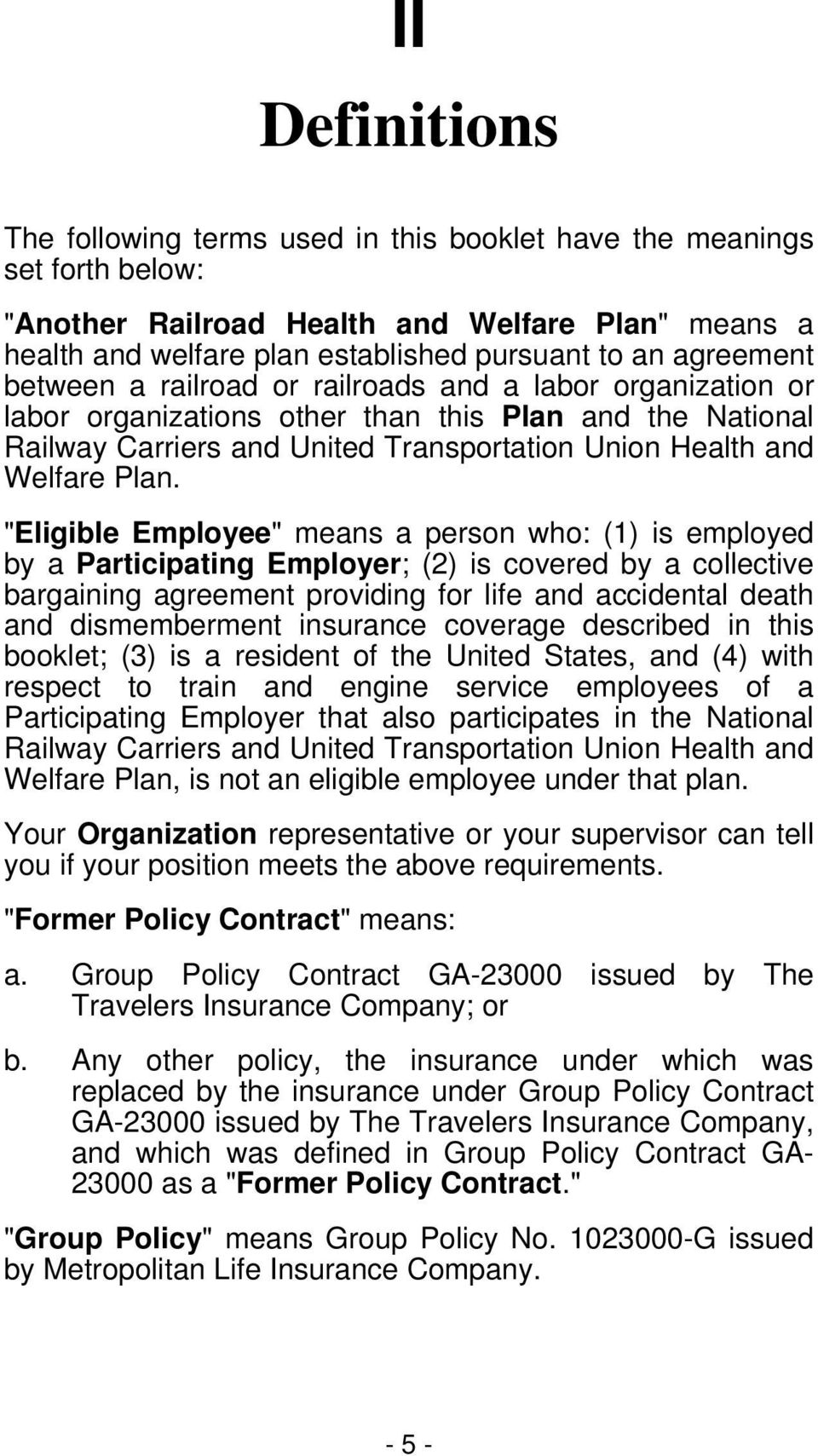 "Plan. ""Eligible Employee"" means a person who: (1) is employed by a Participating Employer; (2) is covered by a collective bargaining agreement providing for life and accidental death and"