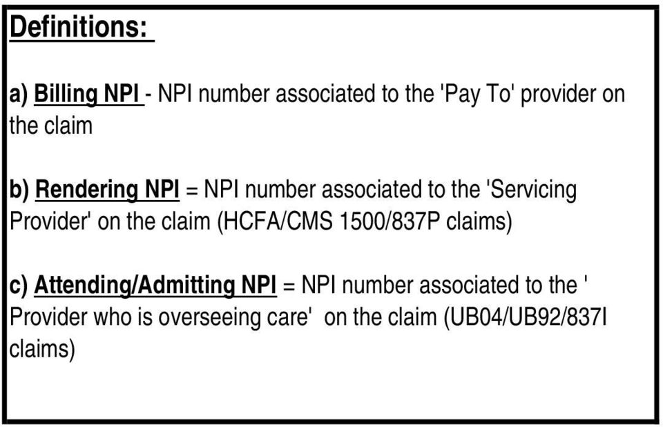 the claim (HCFA/CMS 1500/837P claims) c) Attending/Admitting NPI = NPI number