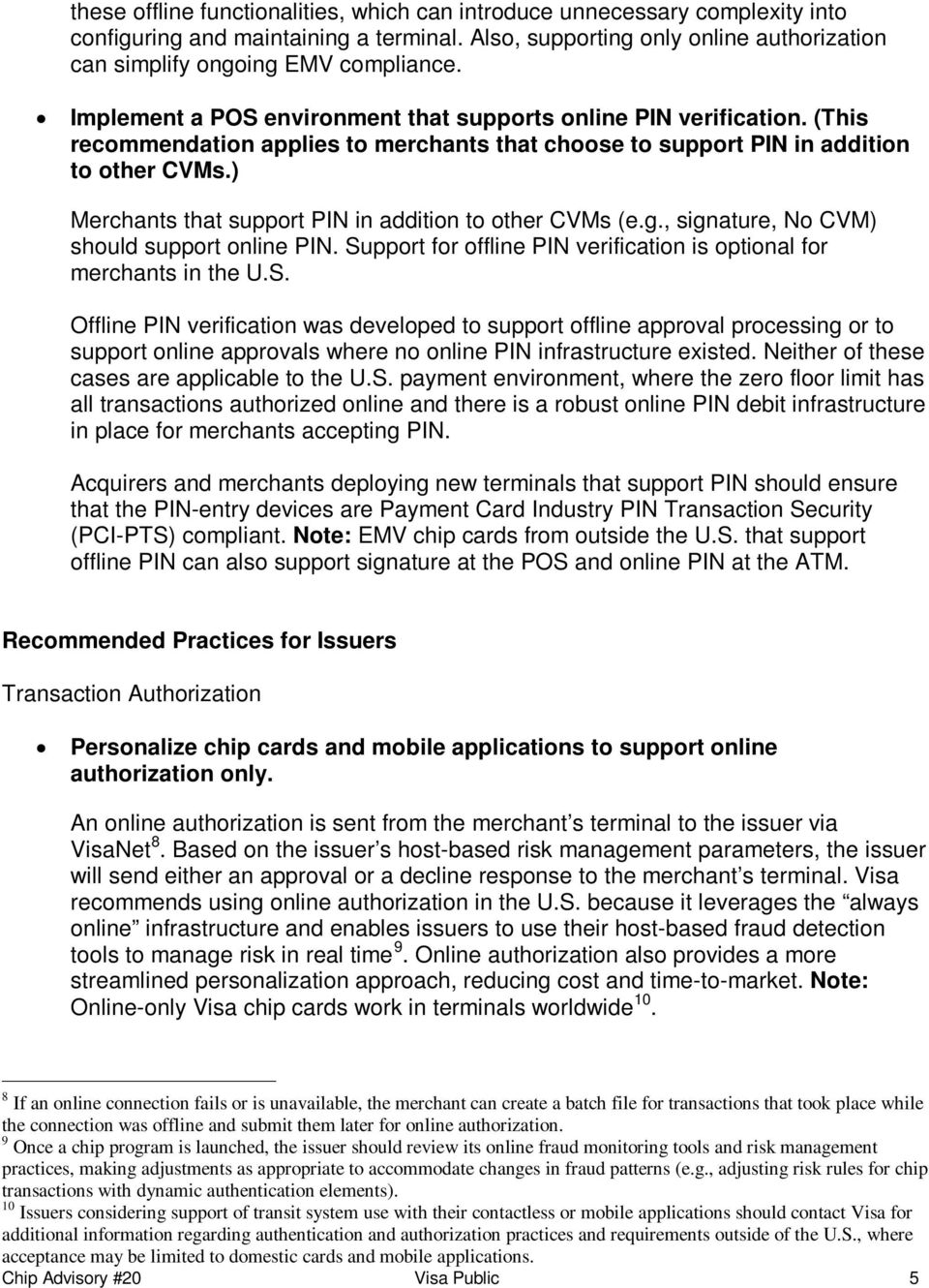 ) Merchants that support PIN in addition to other CVMs (e.g., signature, No CVM) should support online PIN. Su
