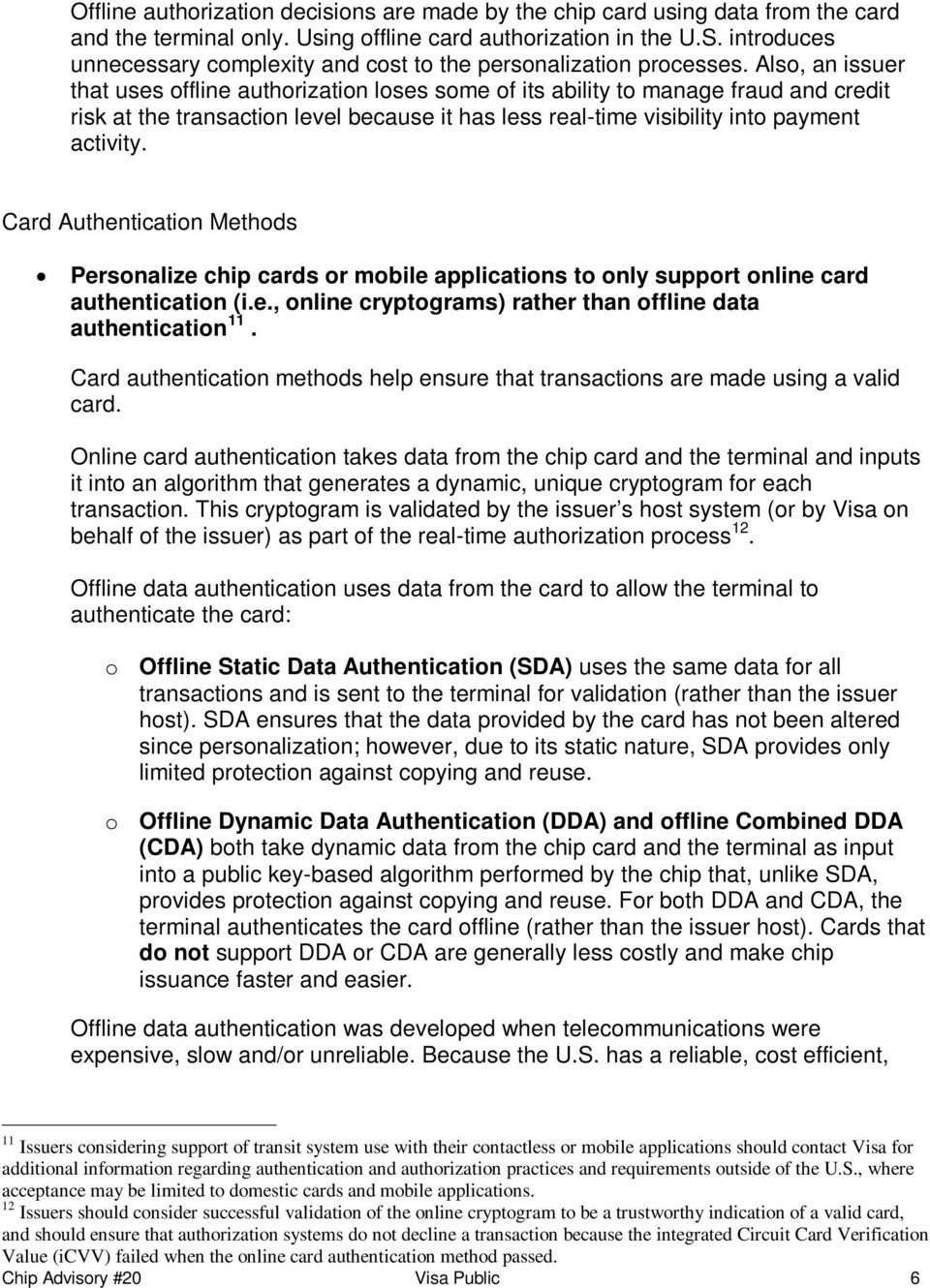 Also, an issuer that uses offline authorization loses some of its ability to manage fraud and credit risk at the transaction level because it has less real-time visibility into payment activity.