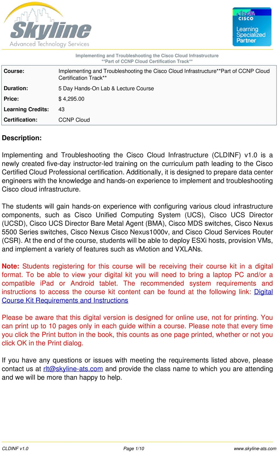 Certification Track** 5 Day Hands-On Lab & Lecture Course CCNP Cloud Description: Implementing and Troubleshooting the Cisco Cloud Infrastructure (CLDINF) v1.