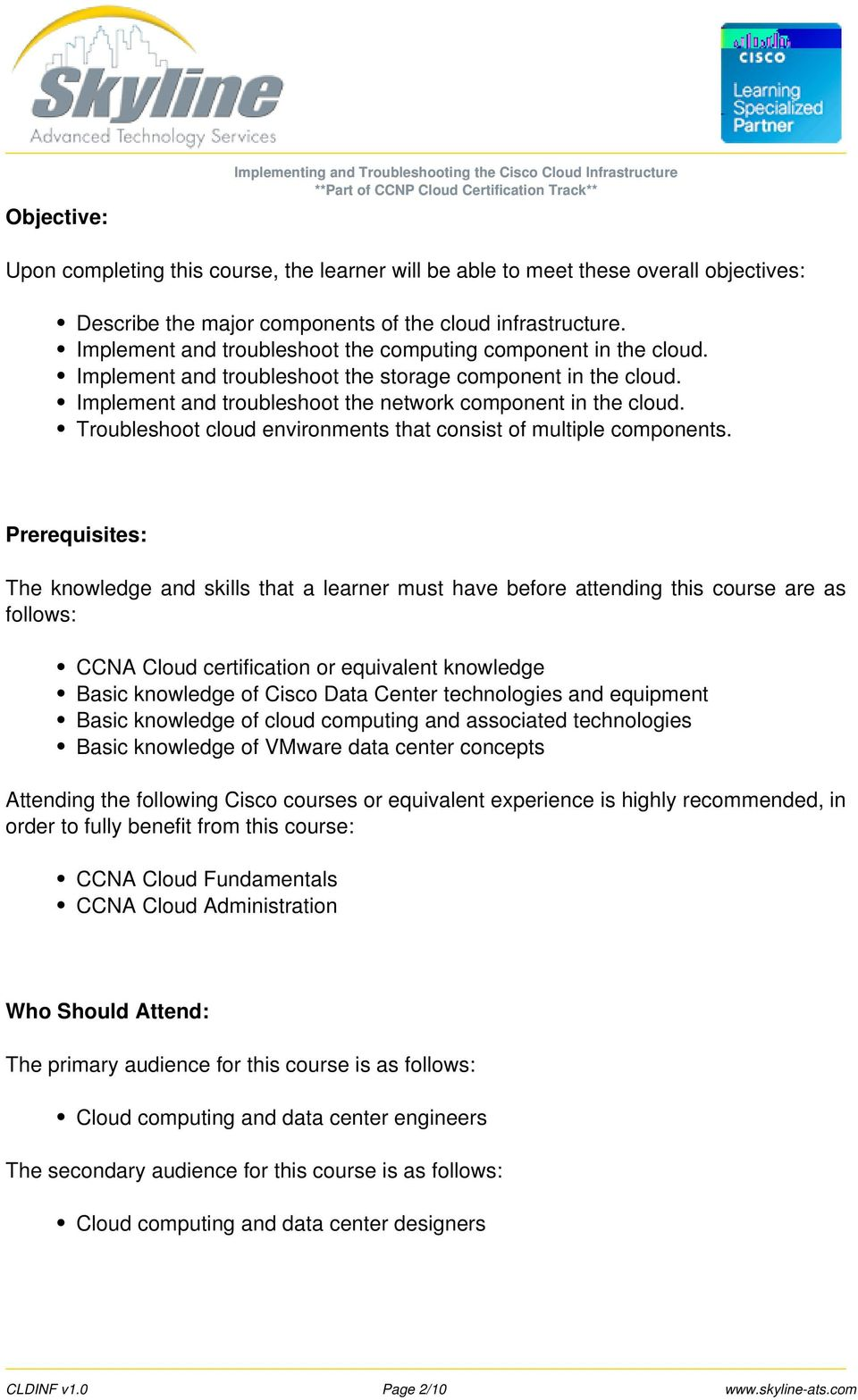 Implement and troubleshoot the network component in the cloud. Troubleshoot cloud environments that consist of multiple components.