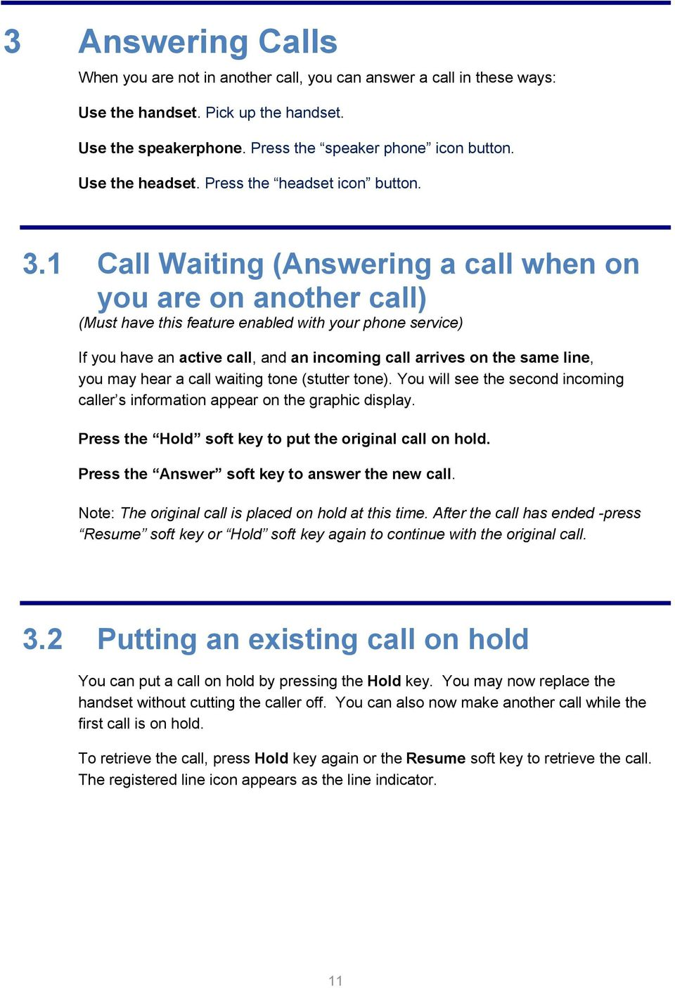 1 Call Waiting (Answering a call when on you are on another call) (Must have this feature enabled with your phone service) If you have an active call, and an incoming call arrives on the same line,