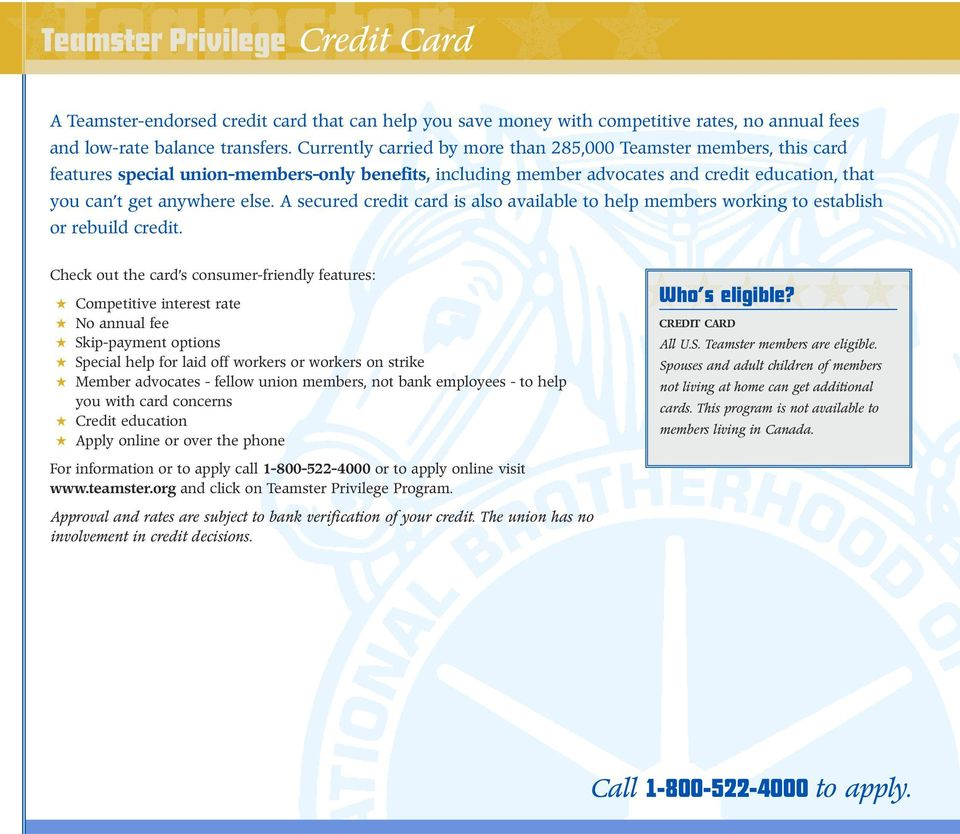 A secured credit card is also available to help members working to establish or rebuild credit. 9 Teamster Privilege ...