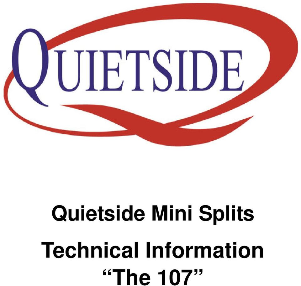 2 Quietside Mini Splits 107 Advisory note: An understanding of basic  refrigeration, electricity and thermal dynamics is needed to fully  understand this ...