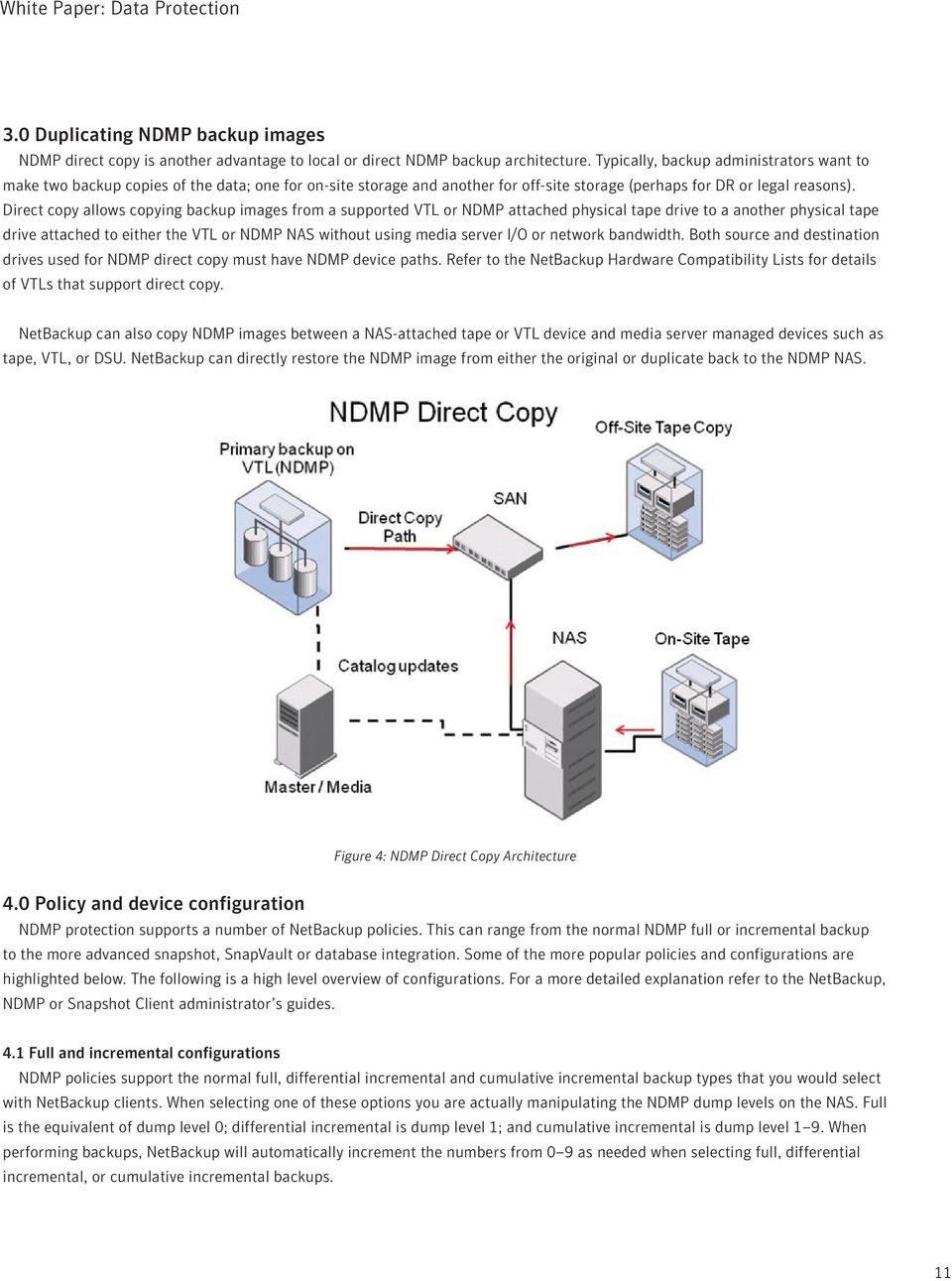 Direct copy allows copying backup images from a supported VTL or NDMP attached physical tape drive to a another physical tape drive attached to either the VTL or NDMP NAS without using media server
