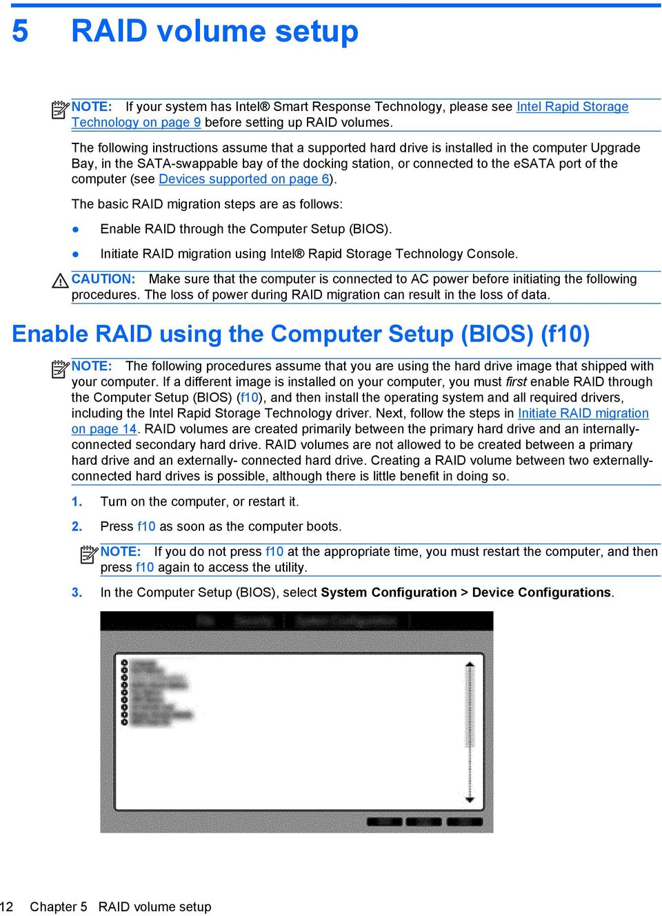 computer (see Devices supported on page 6). The basic RAID migration steps are as follows: Enable RAID through the Computer Setup (BIOS).