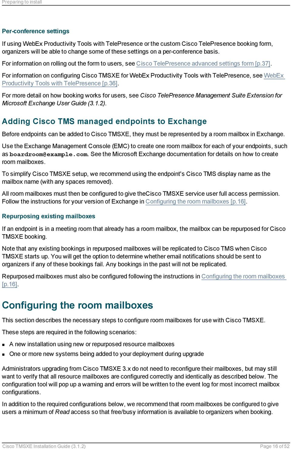For information on configuring Cisco TMSXE for WebEx Productivity Tools  with TelePresence, see WebEx Productivity