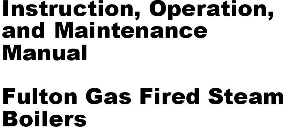 Instruction, Operation, and Maintenance Manual. Fulton Gas Fired ...