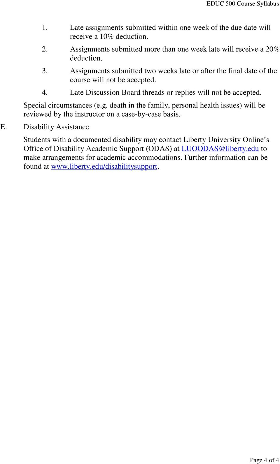 E. Disability Assistance Students with a documented disability may contact Liberty University Online s Office of Disability Academic Support (ODAS) at LUOODAS@liberty.