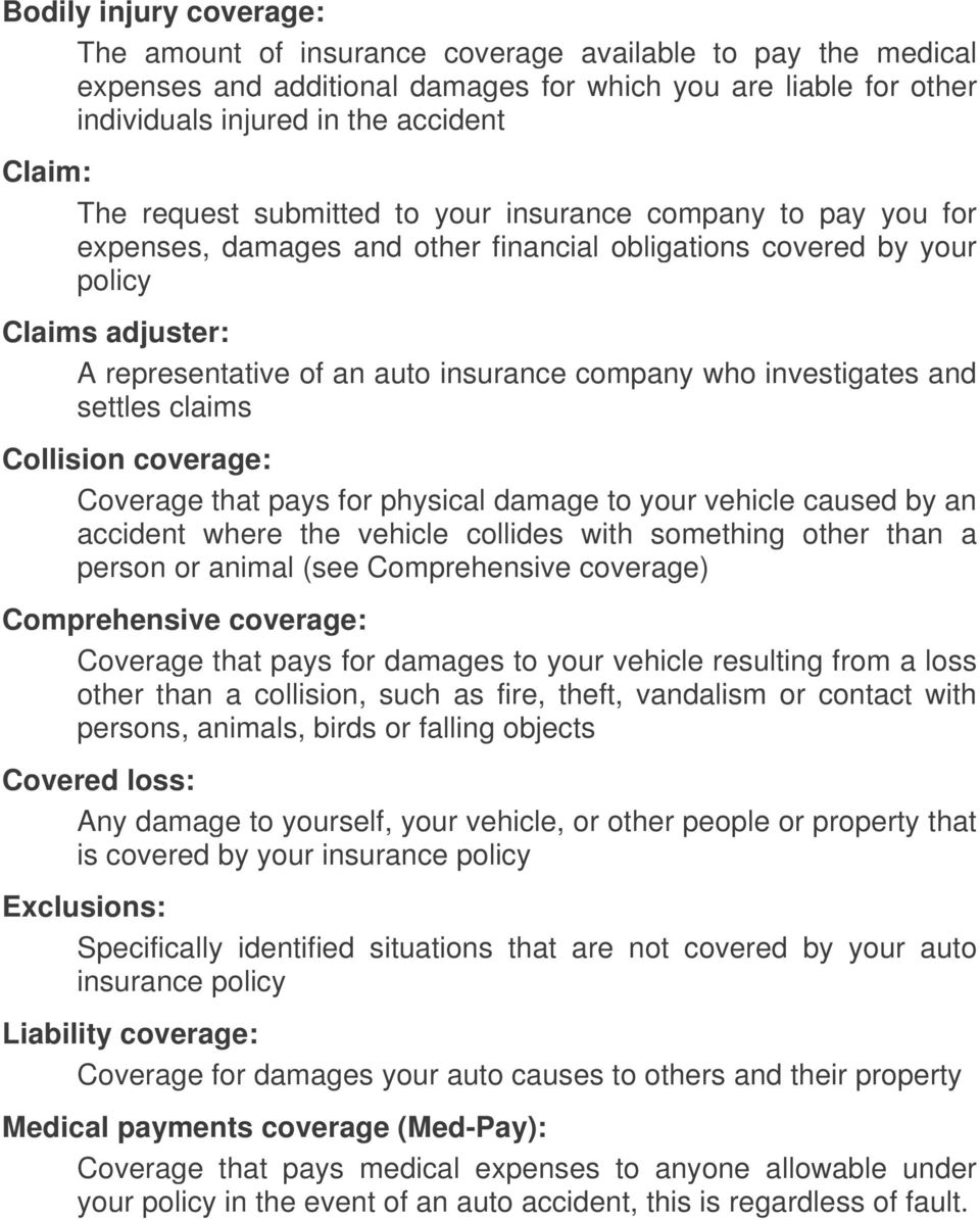 investigates and settles claims Collision coverage: Coverage that pays for physical damage to your vehicle caused by an accident where the vehicle collides with something other than a person or