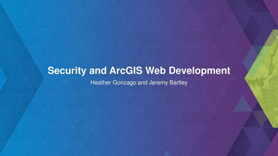 Security and ArcGIS Web Development  Heather Gonzago and