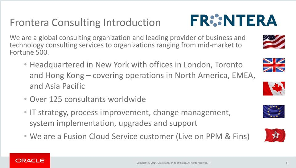 Headquartered in New York with offices in London, Toronto and Hong Kong covering operations in North America, EMEA, and Asia
