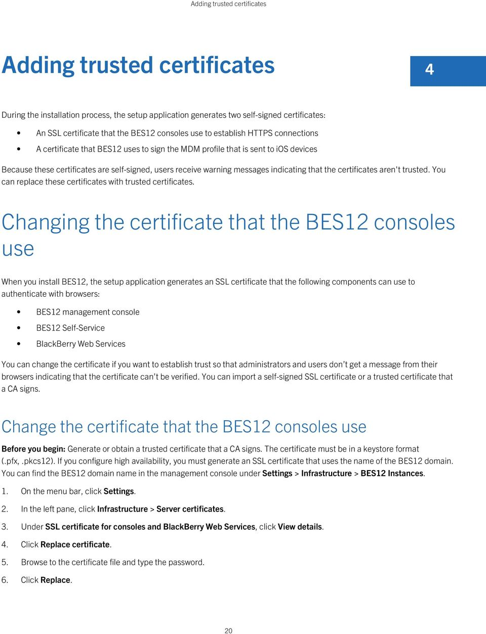 that the certificates aren't trusted. You can replace these certificates with trusted certificates.
