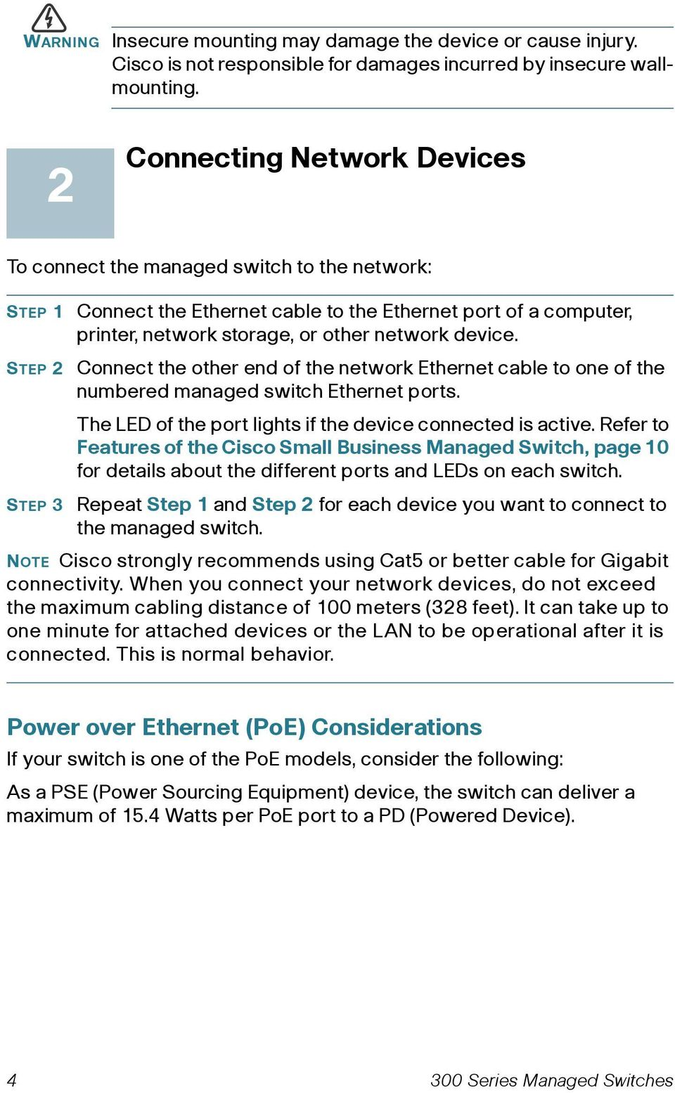 network device. Connect the other end of the network Ethernet cable to one of the numbered managed switch Ethernet ports. The LED of the port lights if the device connected is active.