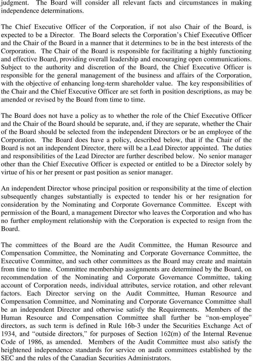 The Board selects the Corporation s Chief Executive Officer and the Chair of the Board in a manner that it determines to be in the best interests of the Corporation.