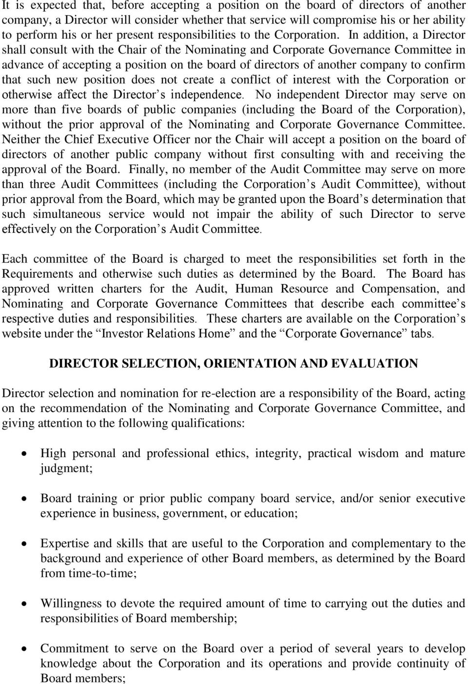 In addition, a Director shall consult with the Chair of the Nominating and Corporate Governance Committee in advance of accepting a position on the board of directors of another company to confirm