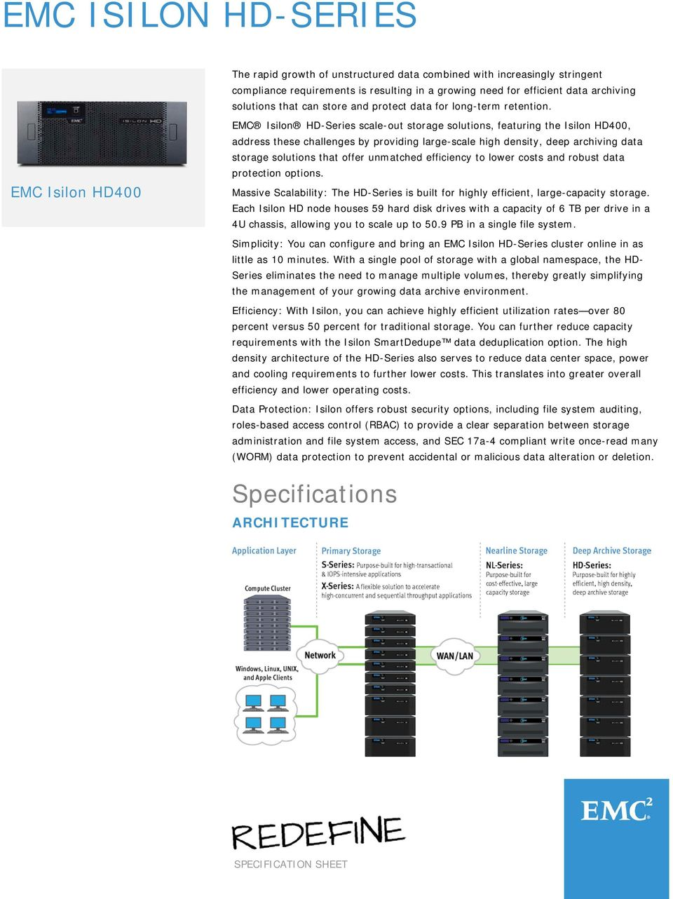 EMC Isilon HD400 EMC Isilon HD-Series scale-out storage solutions, featuring the Isilon HD400, address these challenges by providing large-scale high density, deep archiving data storage solutions