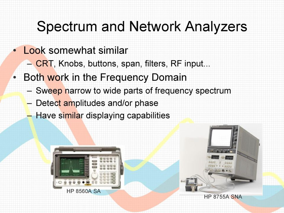 .. Both work in the Frequency Domain Sweep narrow to wide parts of