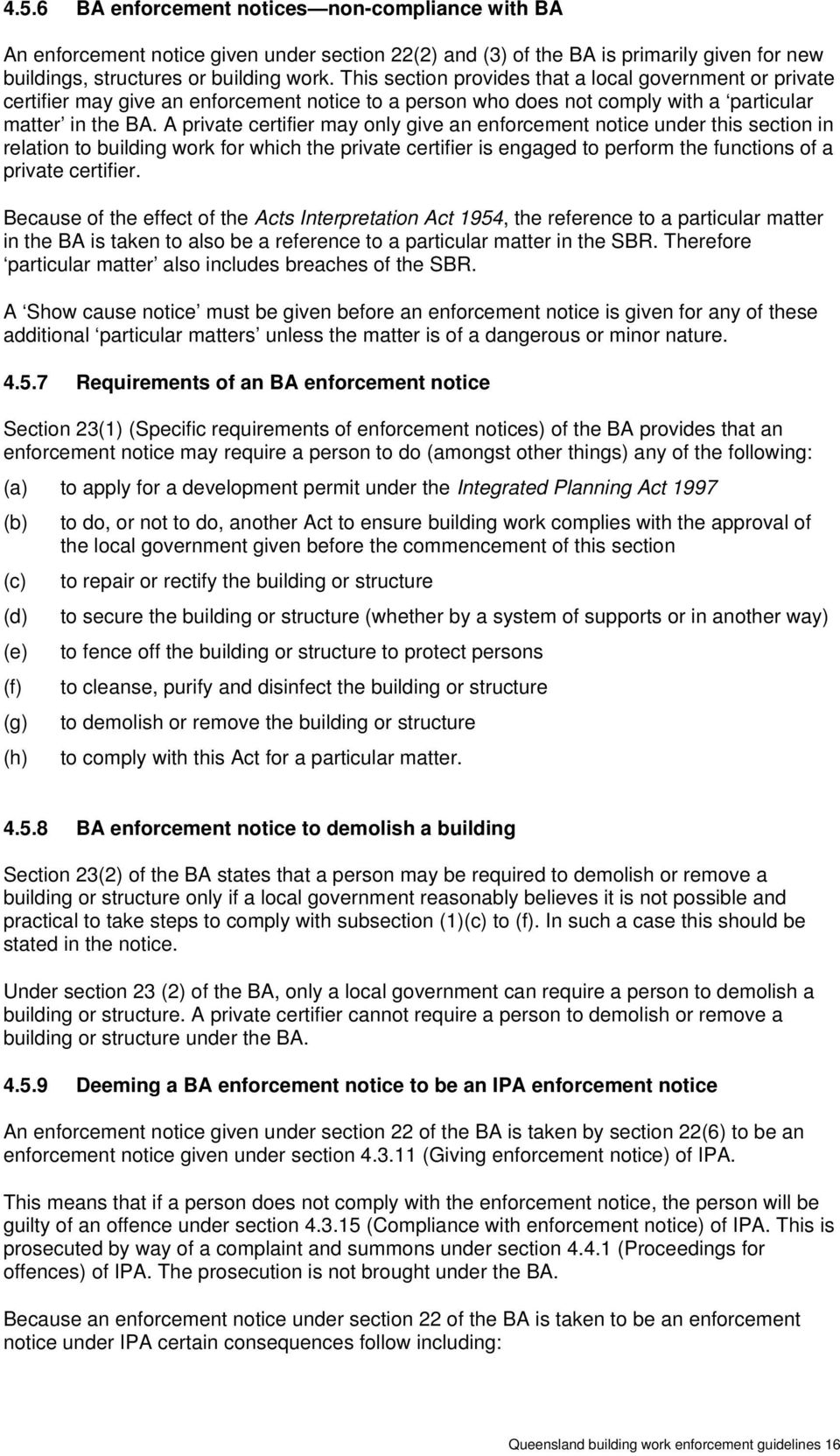 A private certifier may only give an enforcement notice under this section in relation to building work for which the private certifier is engaged to perform the functions of a private certifier.