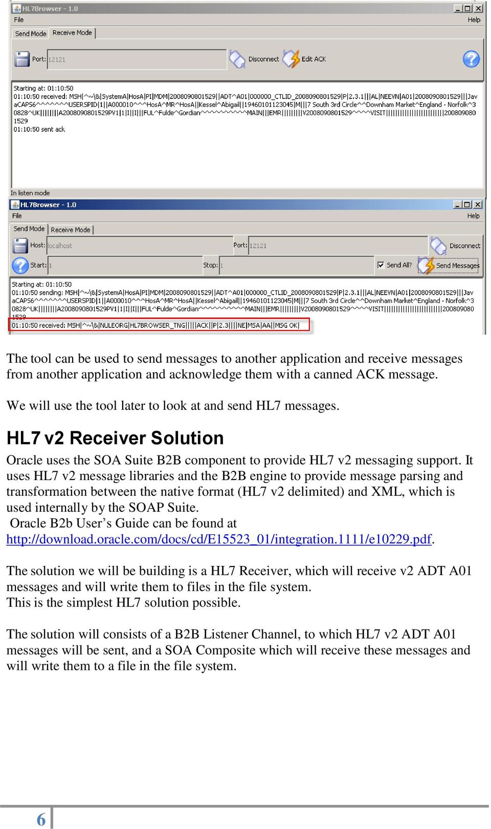 It uses HL7 v2 message libraries and the B2B engine to provide message  parsing and transformation